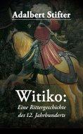 eBook: Witiko: Eine Rittergeschichte des 12. Jahrhunderts