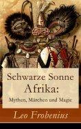 ebook: Schwarze Sonne Afrika: Mythen, Märchen und Magie