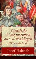 ebook: Sächsische Volksmärchen aus Siebenbürgen (119 Geschichten)