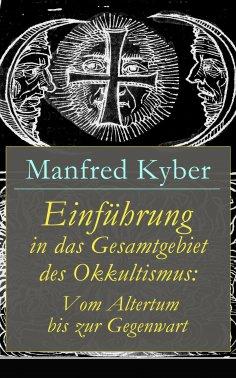 eBook: Einführung in das Gesamtgebiet des Okkultismus: Vom Altertum bis zur Gegenwart