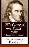 ebook: Wie Gertrud ihre Kinder lehrt (Pädagogische Methoden)