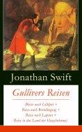 eBook: Gullivers Reisen (Reise nach Lilliput + Reise nach Brobdingnag + Reise nach Laputa + Reise in das La