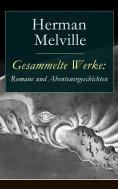 eBook: Gesammelte Werke: Romane und Abenteuergeschichten