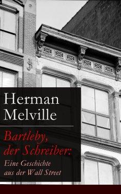 eBook: Bartleby, der Schreiber: Eine Geschichte aus der Wall Street