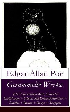 ebook: Gesammelte Werke (100 Titel in einem Buch: Mystische Erzählungen + Schauer und Kriminalgeschichten +