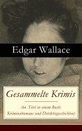 ebook: Gesammelte Krimis (69 Titel in einem Buch: Kriminalromane und Detektivgeschichten)