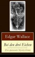 ebook: Bei den drei Eichen (Ein spannender Mystery-Krimi)