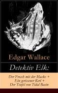 ebook: Detektiv Elk: Der Frosch mit der Maske + Ein gerissener Kerl + Der Teufel von Tidal Basin