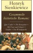 eBook: Gesammelte historische Romane: Quo Vadis? + Die Kreuzritter + Mit Feuer und Schwert + Sintflut + Pan