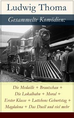 eBook: Gesammelte Komödien: Die Medaille + Brautschau + Die Lokalbahn + Moral + Erster Klasse + Lottchens G