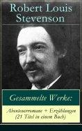 eBook: Gesammelte Werke: Abenteuerromane + Erzählungen (21 Titel in einem Buch)