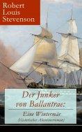ebook: Der Junker von Ballantrae: Eine Wintermär (Historischer Abenteuerroman)