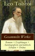 eBook: Gesammelte Werke: Romane + Erzählungen + Autobiografische und politische Schriften + Drama