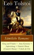 ebook: Sämtliche Romane: Krieg und Frieden + Anna Karenina + Auferstehung + Hadschi Murat (Chadschi Murat)