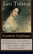 eBook: Gesammelte Erzählungen: Die Kreutzersonate + Herr und Knecht + Ein Präludium Chopins + Vater Sergius