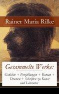 eBook: Gesammelte Werke: Gedichte + Erzählungen + Roman + Dramen + Schriften zu Kunst und Literatur