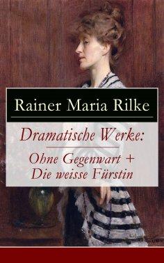 ebook: Dramatische Werke: Ohne Gegenwart + Die weisse Fürstin