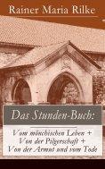ebook: Das Stunden-Buch: Vom mönchischen Leben + Von der Pilgerschaft + Von der Armut und vom Tode