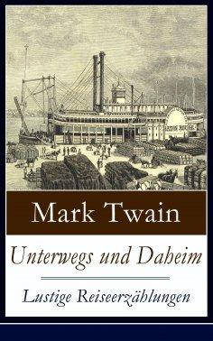 eBook: Unterwegs und Daheim - Lustige Reiseerzählungen