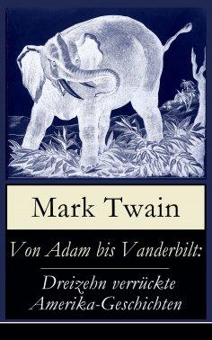 eBook: Von Adam bis Vanderbilt: Dreizehn verrückte Amerika-Geschichten
