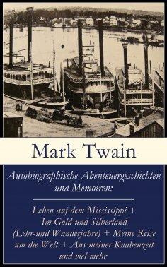 ebook: Autobiographische Abenteuergeschichten und Memoiren: Leben auf dem Mississippi + Im Gold-und Silberl