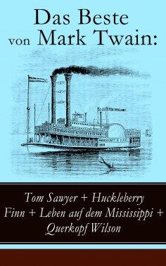 eBook: Das Beste von Mark Twain: Tom Sawyer + Huckleberry Finn + Leben auf dem Mississippi + Querkopf Wilso