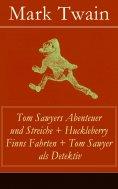 eBook: Tom Sawyers Abenteuer und Streiche + Huckleberry Finns Fahrten + Tom Sawyer als Detektiv