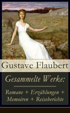 ebook: Gesammelte Werke: Romane + Erzählungen + Memoiren + Reiseberichte