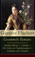 eBook: Gesammelte Romane: Madame Bovary + Salambo + Die Schule der Empfindsamkeit + Gedanken eines Zweifler