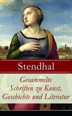ebook: Gesammelte Schriften zu Kunst, Geschichte und Literatur