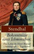ebook: Bekenntnisse eines Ichmenschen: Das Leben des Henri Brulard (Autobiografie + Tagebücher)
