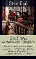 eBook: Geschichten aus italienischen Chroniken: Die Rache Aribertis + Die Brüder Massimi + Verbrechen und T
