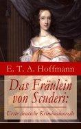 ebook: Das Fräulein von Scuderi: Erste deutsche Kriminalnovelle