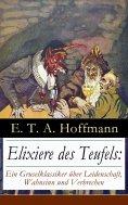 eBook: Elixiere des Teufels: Ein Gruselklassiker über Leidenschaft, Wahnsinn und Verbrechen