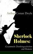 eBook: Sherlock Holmes: Gesammelte Detektivgeschichten und Romane