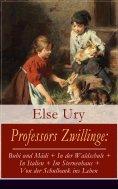 ebook: Professors Zwillinge: Bubi und Mädi + In der Waldschule + In Italien + Im Sternenhaus + Von der Schu