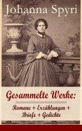 ebook: Gesammelte Werke: Romane + Erzählungen + Briefe + Gedichte