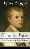ebook: Ohne den Vater: Erzählung aus dem Kriege