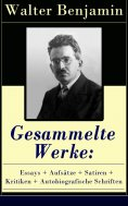 ebook: Gesammelte Werke: Essays + Aufsätze + Satiren + Kritiken + Autobiografische Schriften
