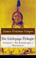 eBook: Die Littlepage-Trilogie: Satanstoe + Der Kettenträger + Ravensnest