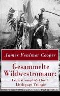 ebook: Gesammelte Wildwestromane: Lederstrumpf-Zyklus + Littlepage-Trilogie