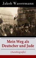 eBook: Mein Weg als Deutscher und Jude (Autobiografie)