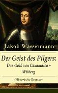 eBook: Der Geist des Pilgers: Das Gold von Caxamalca + Witberg (Historische Romane)