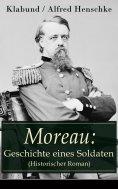 eBook: Moreau: Geschichte eines Soldaten (Historischer Roman)