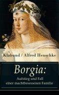 eBook: Borgia: Aufstieg und Fall einer machtbesessenen Familie