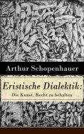 eBook: Eristische Dialektik: Die Kunst, Recht zu behalten