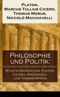 eBook: Philosophie und Politik: Staatstheorien von Platon, Cicero, Machiavelli und Thomas Morus