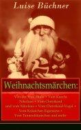eBook: Weihnachtsmärchen: Von der Frau Holle + Vom Knecht Nikolaus + Vom Christkind und vom Nikolaus + Vom