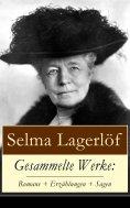 ebook: Gesammelte Werke: Romane + Erzählungen + Sagen