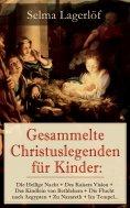 ebook: Gesammelte Christuslegenden für Kinder: Die Heilige Nacht + Des Kaisers Vision + Das Kindlein von Be